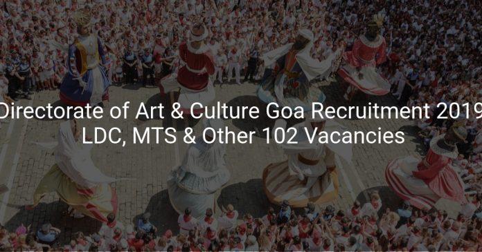Directorate of Art & Culture Goa Recruitment 2019 LDC, MTS & Other 102 Vacancies