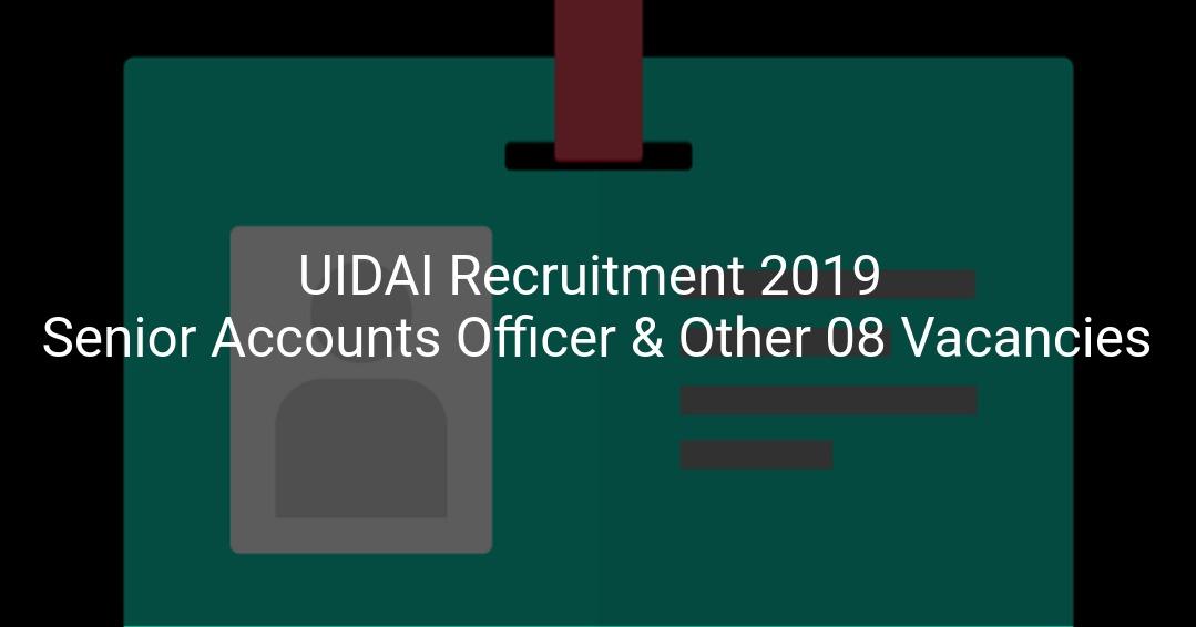 UIDAI Recruitment 2019 Senior Accounts Officer & Other 08