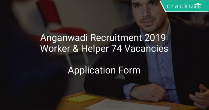 Anganwadi Recruitment 2019 Worker & Helper 74 Vacancies