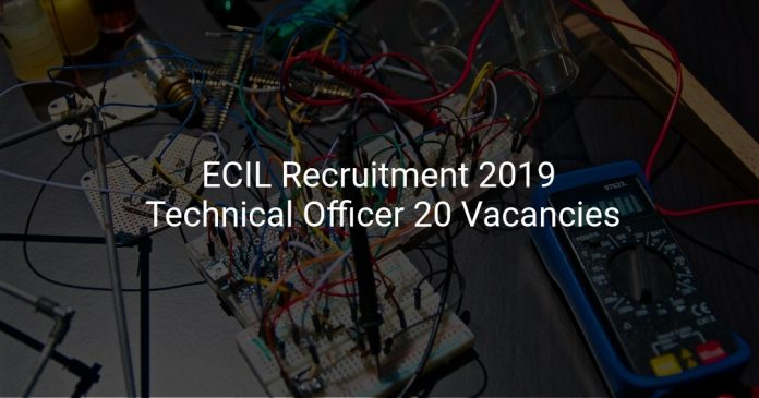 ECIL Recruitment 2019 Technical Officer 20 Vacancies