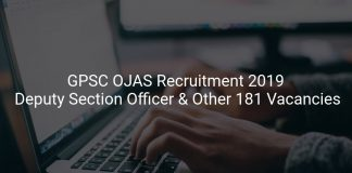GPSC OJAS Recruitment 2019 Deputy Section Officer & Other 181 Vacancies