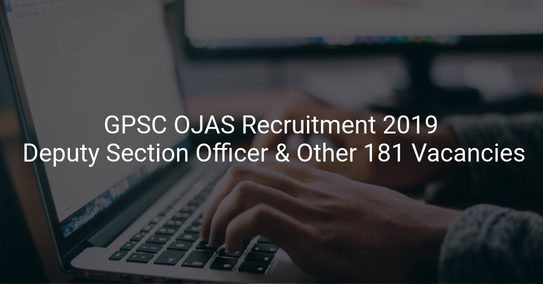 GPSC OJAS Recruitment 2019 Deputy Section Officer & Other