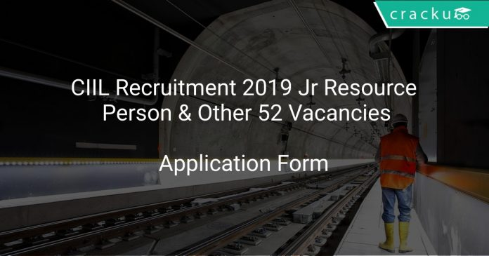 CIIL Recruitment 2019 Jr Resource Person & Other 52 Vacancies