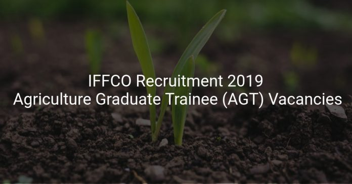 IFFCO Recruitment 2019 Apply Online Agriculture Graduate Trainee (AGT) Vacancies