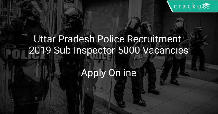 Uttar Pradesh Police Recruitment 2019 Sub Inspector 5000 Vacancies