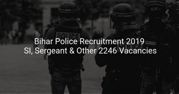 Bihar Police Recruitment 2019 SI, Sergeant & Other 2246 Vacancies