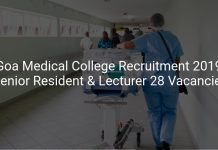 Goa Medical College Recruitment 2019 Senior Resident & Lecturer 28 Vacancies