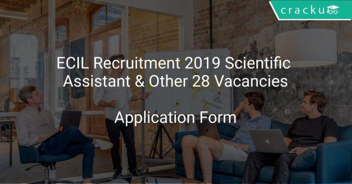 ECIL Recruitment 2019 Scientific Assistant & Other 28 Vacancies