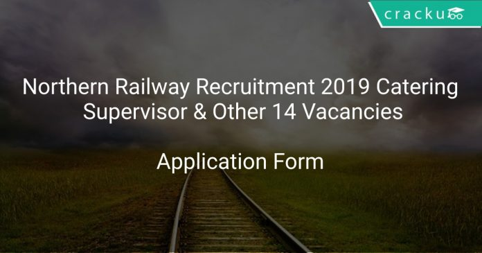 Northern Railway Recruitment 2019 Catering Supervisor & Other 14 Vacancies