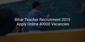 Bihar Teacher Recruitment 2019 Apply Online 40000 Vacancies