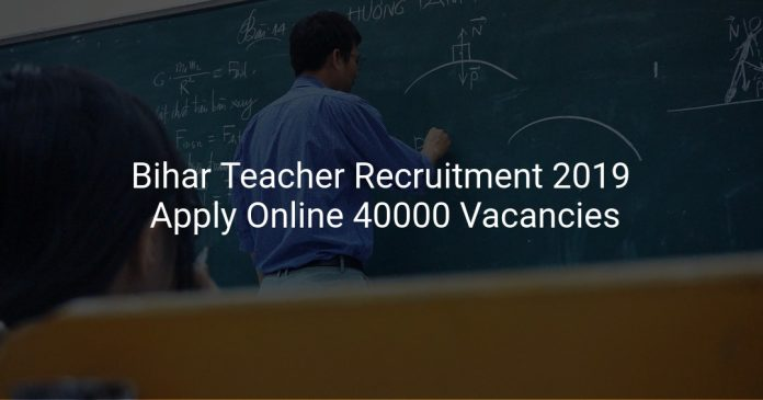 Bihar Teacher Recruitment 2019 Apply Online 40000 Vacancies