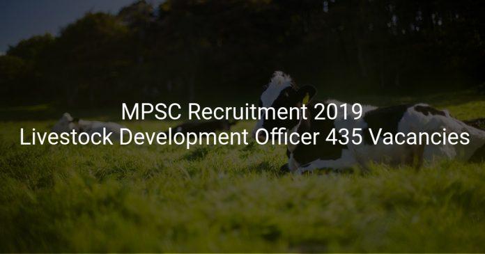 MPSC Recruitment 2019 Livestock Development Officer 435 Vacancies