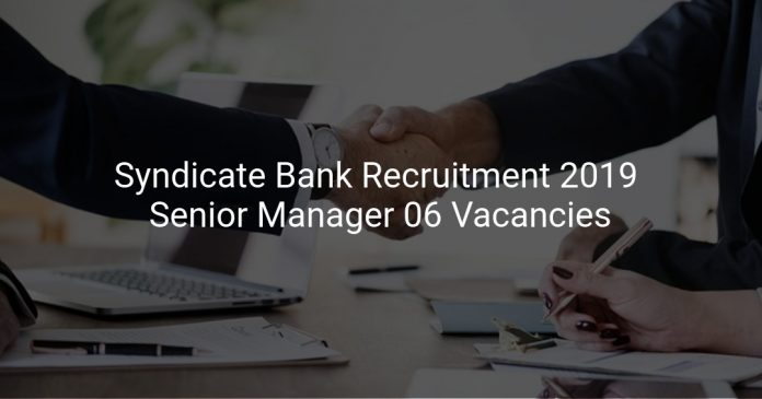 Syndicate Bank Recruitment 2019 Senior Manager 06 Vacancies