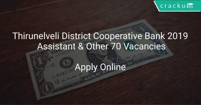 Thirunelveli District Cooperative Bank 2019 Assistant & Other 70 Vacancies
