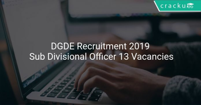 DGDE Recruitment 2019 Sub Divisional Officer 13 Vacancies