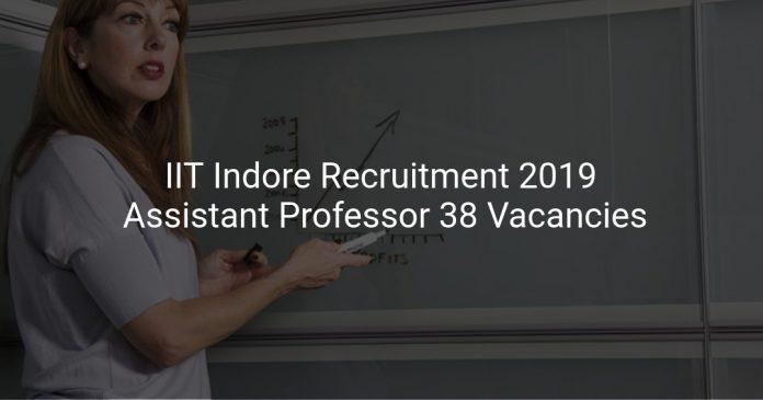 IIT Indore Recruitment 2019 Assistant Professor 38 Vacancies
