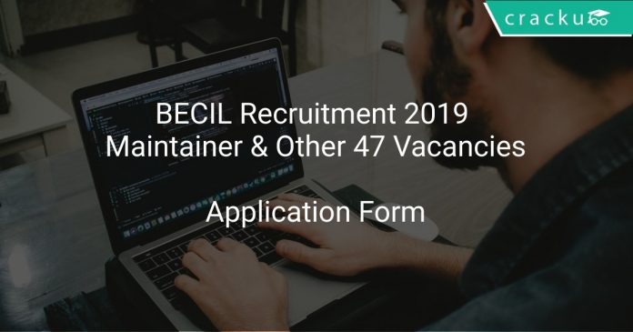 BECIL Recruitment 2019 Maintainer & Other 47 Vacancies