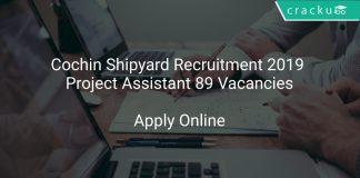 Cochin Shipyard Recruitment 2019 Project Assistant 89 Vacancies
