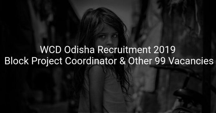 WCD Odisha Recruitment 2019 Block Project Coordinator & Other 99 Vacancies
