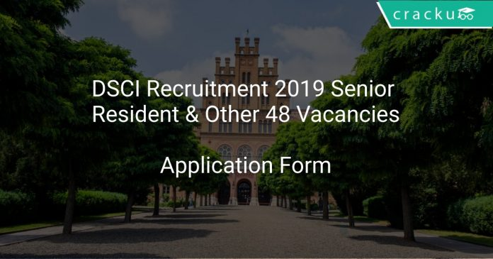 DSCI Recruitment 2019 Senior Resident & Other 48 Vacancies