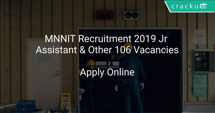 MNNIT Recruitment 2019 Jr Assistant & Other 106 Vacancies