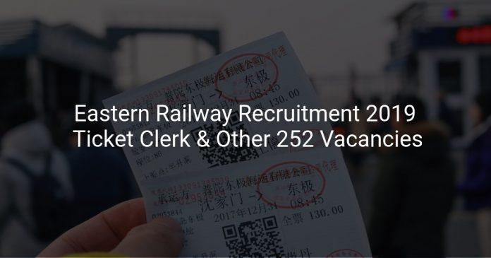 Eastern Railway Recruitment 2019 Ticket Clerk & Other 252 Vacancies