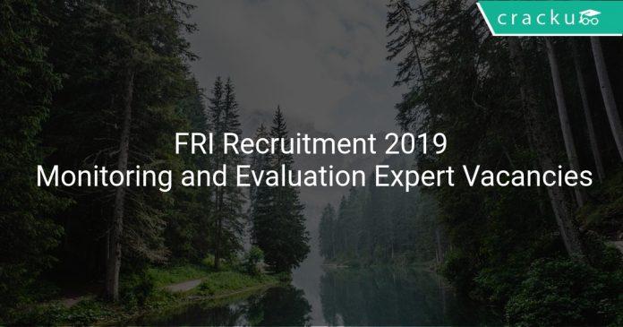 FRI Recruitment 2019 Monitoring and Evaluation Expert Vacancies