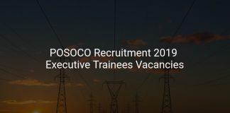 POSOCO Recruitment 2019 Executive Trainees Vacancies