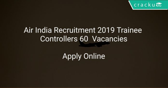 Air India Recruitment 2019 Trainee Controllers 60 Vacancies