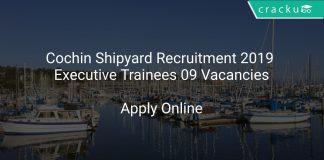 Cochin Shipyard Recruitment 2019 Executive Trainees 09 Vacancies