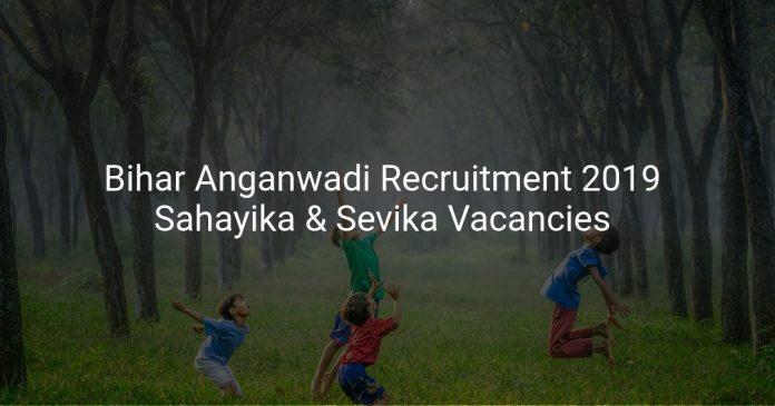 Bihar Anganwadi Recruitment 2019 Sahayika & Sevika Vacancies