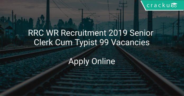 RRC WR Recruitment 2019 Senior Clerk Cum Typist 99 Vacancies