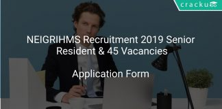 NEIGRIHMS Recruitment 2019 Senior Resident & 45 Vacancies