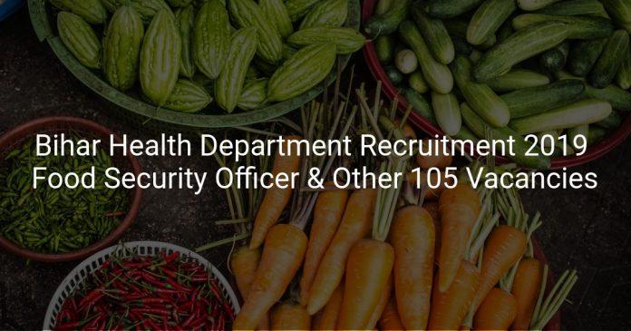 Bihar Health Department Recruitment 2019 Food Security Officer & Other 105 Vacancies
