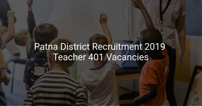 Patna District Recruitment 2019 Teacher 401 Vacancies