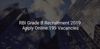 RBI Grade B Recruitment 2019 Apply Online 199 Vacancies