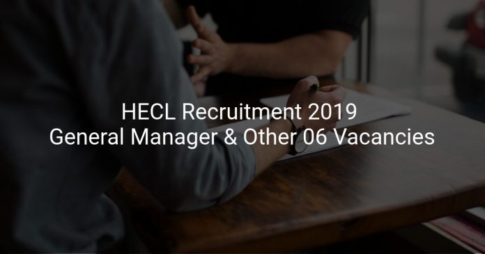 HECL Recruitment 2019 General Manager & Other 06 Vacancies
