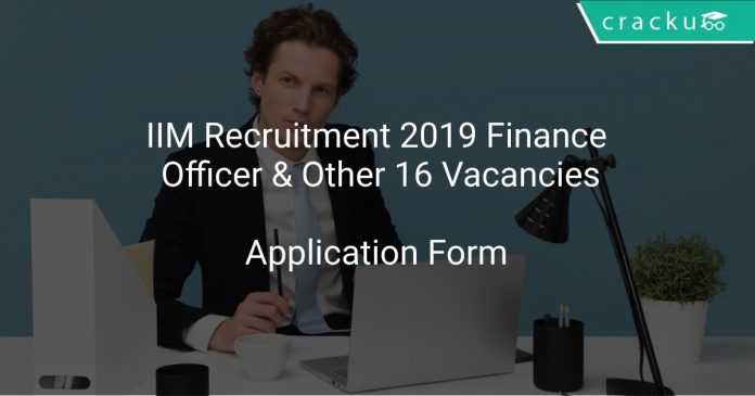 IIM Recruitment 2019 Finance Officer & Other 16 Vacancies
