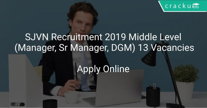SJVN Recruitment 2019 Middle Level (Manager, Sr Manager, DGM) 13 Vacancies