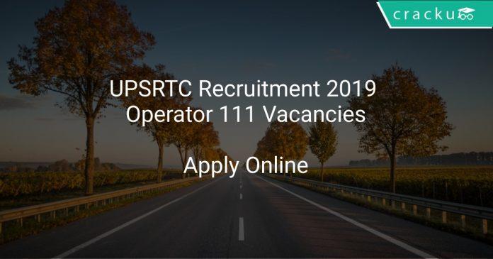 UPSRTC Recruitment 2019 Operator 111 Vacancies