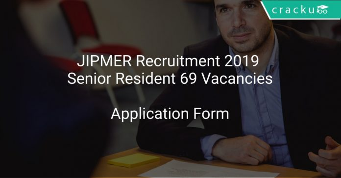 JIPMER Recruitment 2019 Senior Resident 69 Vacancies