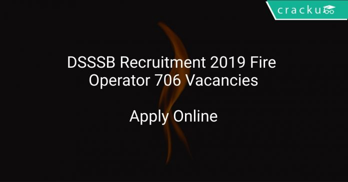 DSSSB Recruitment 2019 Fire Operator 706 Vacancies