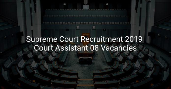 Supreme Court Recruitment 2019 Court Assistant 08 Vacancies