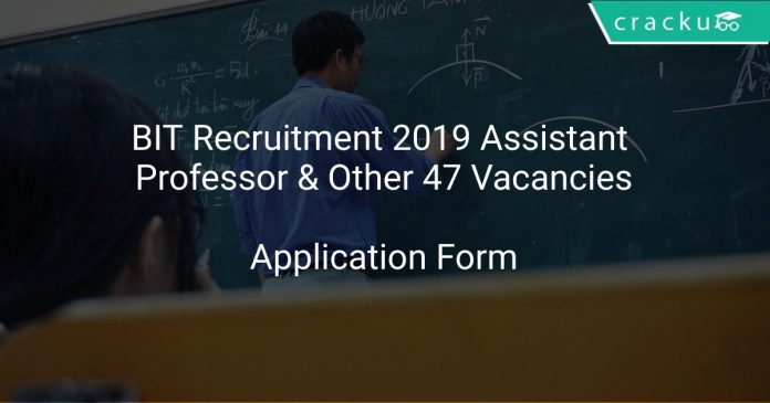 BIT Recruitment 2019 Assistant Professor & Other 47 Vacancies