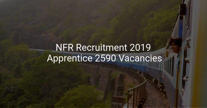 Northeast Frontier Railway(NFR) Recruitment 2019 Apprentice 2590 Vacancies