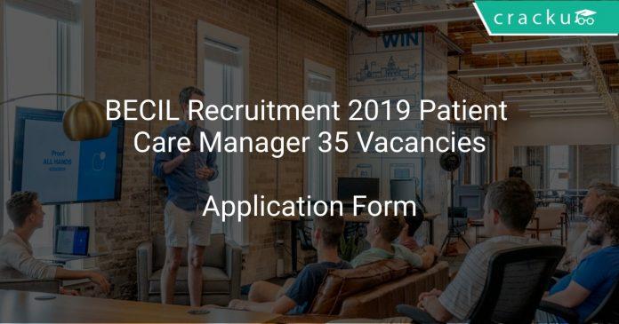 BECIL Recruitment 2019 Patient Care Manager 35 Vacancies