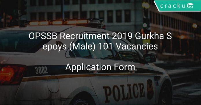 OPSSB Recruitment 2019 Gurkha Sepoys (Male) 101 Vacancies