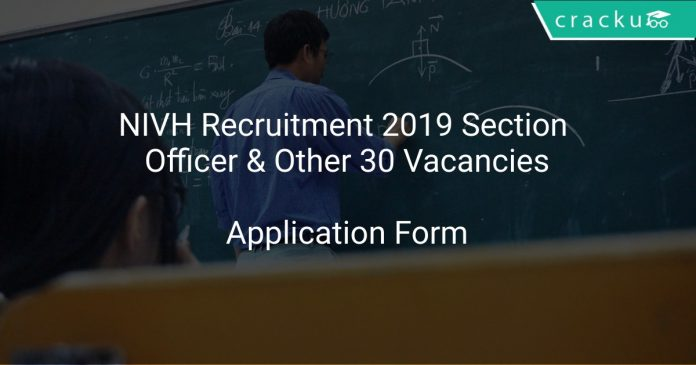 NIVH Recruitment 2019 Section Officer & Other 30 Vacancies