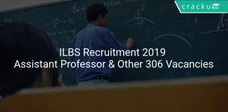 ILBS Recruitment 2019 Assistant Professor & Other 306 Vacancies