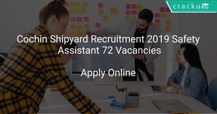 Cochin Shipyard Recruitment 2019 Safety Assistant 72 Vacancies